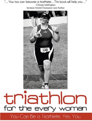 Triathlon for the Every Woman: You Can Be a Triathlete. Yes. You. Image